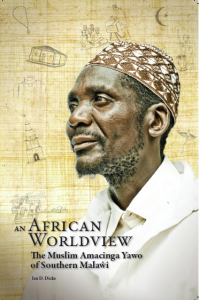 An African Worldview: the Muslim Amacinga Yawo of Southern Malawi by Dr. Ian Dicks